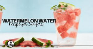 WATERMELON WATER RECIPE FOR SINGERS